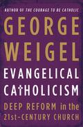 Evangelical Catholicism: Deep Reform In The 21st-century Church