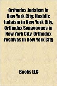 Orthodox Judaism in New York City: Hasidic Judaism in New York City, Orthodox Synagogues in New York City, Orthodox Yeshivas in New York City