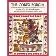 The Codex Borgia A Full-color Restoration Of The Ancient Mexican Manuscript