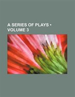 A Series Of Plays (volume 3)