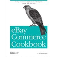 Ebay Commerce Cookbook : Using Ebay Apis - Paypal, Magento, And More