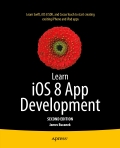 Learn iOS 8 App Development is both a rapid tutorial and a useful reference