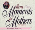 Mini Moments For Mothers: Forty Bright Spots To Make A Mother's Day.