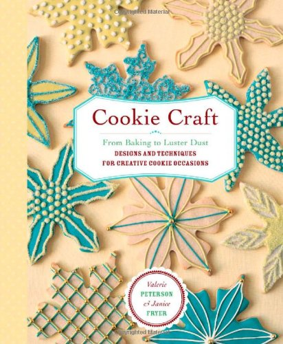 Cookie Craft: From Baking to Luster Dust, Designs and Techniques for Creative Cookie Occasions