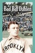 Bad Bill Dahlen: The Rollicking Life And Times Of An Early Baseball Star