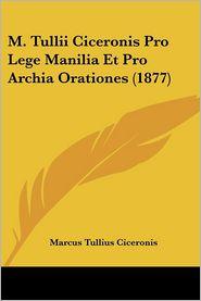 M. Tullii Ciceronis Pro Lege Manilia Et Pro Archia Orationes (1877)