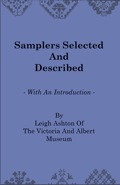 SAMPLERS of the Victoria and Albert Museum selected and described with an introduction by Leigh Ashton