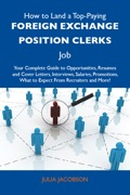 For the first time, a book exists that compiles all the information candidates need to apply for their first Foreign exchange position clerks job, or to apply for a better job