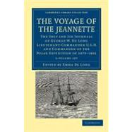 Voyage of the Jeannette 2 Volume Set : The Ship and Ice Journals of George W. de Long, Lieutenant-Commander U. S. N. , and Commander of the Polar Expedition Of