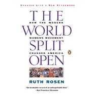 The World Split Open How the Modern Women's Movement Changed America: Revised and Updated with a NewEpilogue