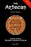 Los Aztecas: Historia, Cultura, Mitología, Leyendas y Profecías (Spanish Edition)