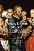 Denuded Devotion To Christ: The Ascetic Piety Of The Protestant True Religion In The Reformation