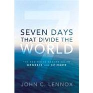 Seven Days That Divide the World : The Beginning According to Genesis and Science
