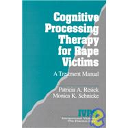 Cognitive Processing Therapy For Rape Victims : A Treatment Manual