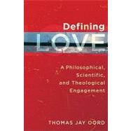 Defining Love : A Philosophical, Scientific, and Theological Engagement