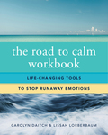 The Road To Calm Workbook: Life-changing Tools To Stop Runaway Emotions