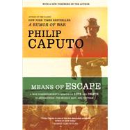 Means of Escape : A War Correspondent's Memoir of Life and Death in Afghanistan, the Middle East, and Vietnam