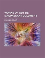 Works Of Guy De Maupassant; With A Critical Pref Volume 13