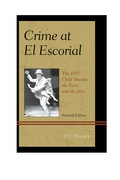 Crime at El Escorial presents a comparative social and judicial analysis of an 1892 child murder, drawing from newspaper archives among other historical documents