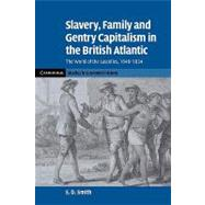 Slavery, Family, and Gentry Capitalism in the British Atlantic: The World of the Lascelles, 16481834