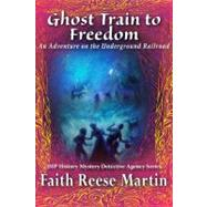 Ghost Train to Freedom : An Adventure on the Underground Railroad