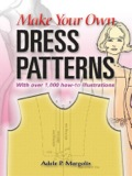 """Anyone who can work through the labyrinthian directions for sewing that accompany the commercial pattern can surely learn the comparatively simple and clear rules for pattern making,"""" says nationally acclaimed sewing expert Adele Margolis"""