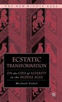 Ecstatic Transformation: On The Uses Of Alterity In The Middle Ages