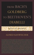 In From Bach's Goldberg to Beethoven's Diabelli: Influence and Independence, music scholar and noted pianist Alfred Kanwischer takes readers on an extended exploration in which each of the thirty-three pieces making up Beethoven's Diabelli Variations (Op
