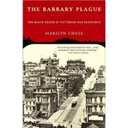 Barbary Plague : The Black Death in Victorian San Francisco