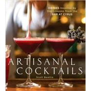 Artisanal Cocktails : Drinks Inspired by the Seasons from the Bar at Cyrus