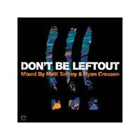 Various Artists - Don't Be Leftout (Mixed By Matt Tolfrey & Ryan Crosson) (Music CD)