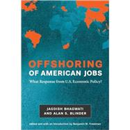 Offshoring of American Jobs : What Response from U. S. Economic Policy?