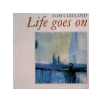 Tom Clelland - Life Goes On