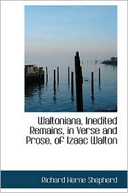 Waltoniana, Inedited Remains, in Verse and Prose, of Izaac Walton