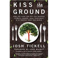 Kiss The Ground How The Food You Eat Can Reverse Climate Change, Heal Your Body & Ultimately Save Our World