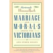Marriage and Morals among the Victorians : Essays