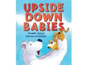 Upside Down Babies Publisher: Lerner Pub Group Publish Date: 3/1/2014 Language: ENGLISH Pages: 32 Weight: 1.44 ISBN-13: 9781467734240 Dewey: [E]