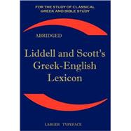 Liddell And Scott's Greek-english Lexicon, Abridged : Original Edition, Republished In Larger And Clearer Typeface