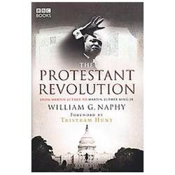 The Protestant Revolution: From Martin Luther to Martin Luther King JR