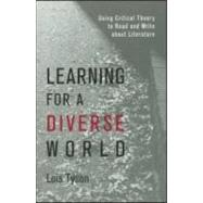 Learning for a Diverse World : Using Critical Theory to Read and Write about Literature