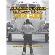 Labor Relations in the Aviation and Aerospace Industries : Study Guide