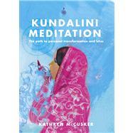 Kundalini Meditation; The Path to Personal Transformation and Creativity