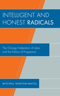 Intelligent and Honest Radicals explores the Chicago labor movement's relationship to Illinois legal and political system especially as seen through the eyes of the Chicago Federation of Labor (CFL)