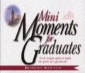 Mini Moments For Graduates: Forty Bright Spots To Light The Path Of A Graduate.