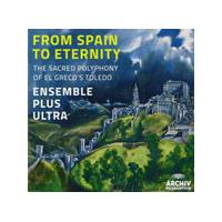 Ensemble Plus Ultra - From Spain To Eternity - The Sacred Polyphony Of El Greco's Toledo (Music CD)