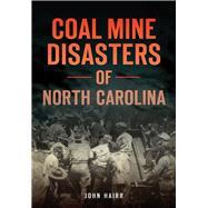 Coal Mine Disasters Of North Carolina