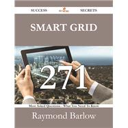 Smart Grid: 271 Most Asked Questions On Smart Grid - What You Need To Know