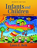 Infants and Children: Prenatal Through Middle Childhood (7th Edition)