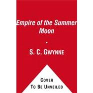 Empire Of The Summer Moon Quanah Parker And The Rise And Fall Of The Comanches, The Most Powerful Indian Tribe In American History