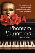 Phantom Variations: The Adaptations Of Gaston Leroux's Phantom Of The Opera, 1925 To The Present